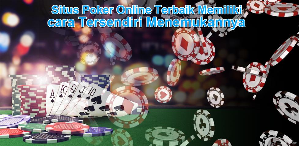 Situs Poker Online Terbaik Memiliki cara Tersendiri Menemukannya